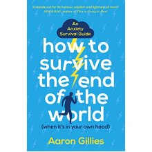 How to Survive the End of the World (When it's in Your Own Head): An Anxiety Survival Guide - Used