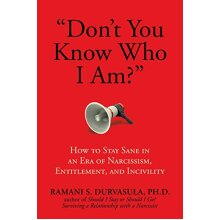 """""""Don't You Know Who I Am?"""": How to Stay Sane in an Era of Narcissism, Entitlement, and Incivility - Used"""