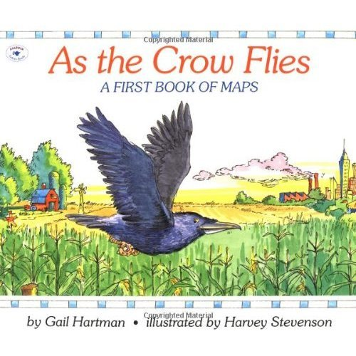 As the Crow Flies: A First Book of Maps (Rise and Shine)