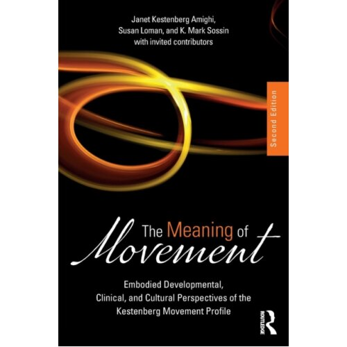 Meaning of Movement by Edited by Susan Loman & Edited by Janet Kestenberg Amighi & Edited by K Mark