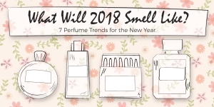 What Will 2018 Smell Like? 7 Perfume Trends for the New Year