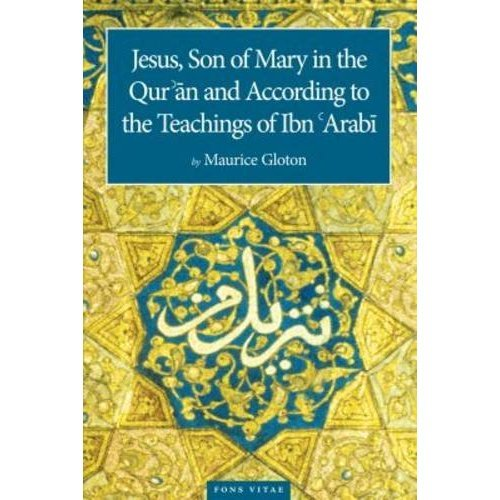Jesus Son of Mary in the Quran and According to the Teachigns of Ibn Arabi