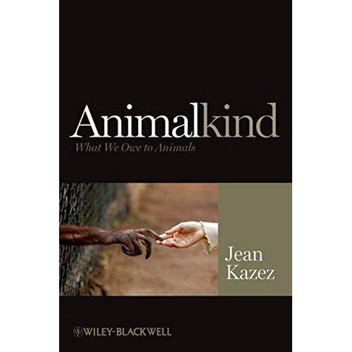 Animalkind: What We Owe to Animals (Blackwell Public Philosophy Series)