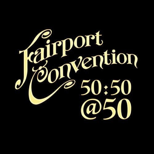 Fairport Convention - Fairport Convention 50:50@50 [CD]