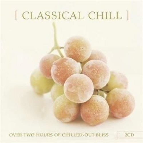 Classical Chill; over Two Hours of Chilled out Bliss [CD]