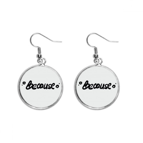 Because Funny Quote Handwrite Ear Dangle Silver Drop Earring Jewelry Woman