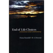 End of Life Choices: Consensus and Controversy , Fiona Randall - Used
