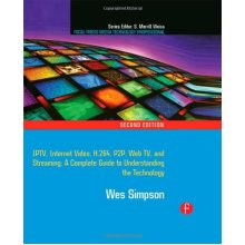 Video Over IP: IPTV, Internet Video, H.264, P2P, Web TV, and Streaming: A Complete Guide to Understanding the Technology (Focal Press Media Techno... - Used