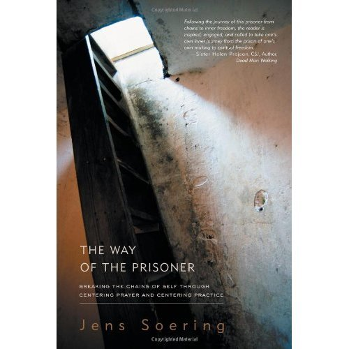 Way of the Prisoner: Breaking the Chains of Self Through Centering Prayer and Practice