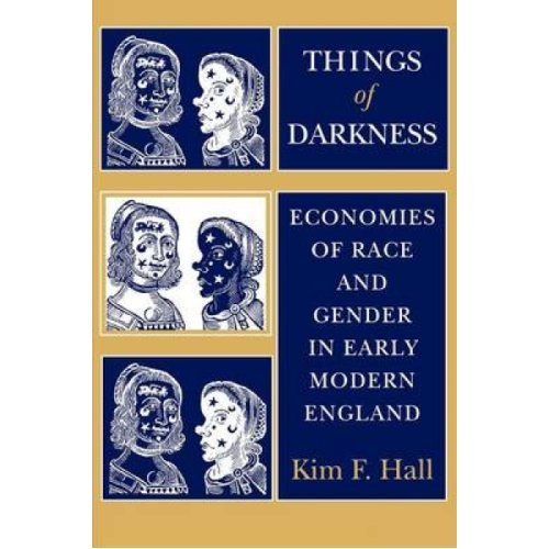 Things of Darkness  Economies of Race and Gender in Early Modern England by Kim F Hall