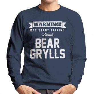 Warning May Start Talking About Bear Grylls Men's Sweatshirt