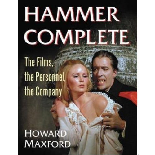 Hammer Complete  The Films the Personnel the Company by Howard Maxford