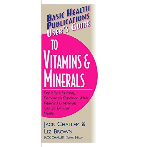 User's Guide to Vitamins & Minerals (Basic Health Publications User's Guide)