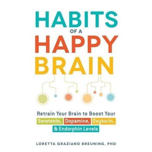 Habits of a Happy Brain: Retrain Your Brain to Boost Your Serotonin, Dopamine, Oxytocin, & Endorphins Levels