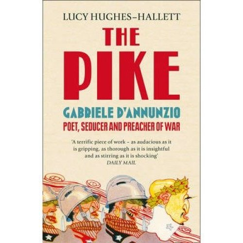 The Pike by Lucy Hughes-Hallett | Biography of Gabriele D'Annunzio