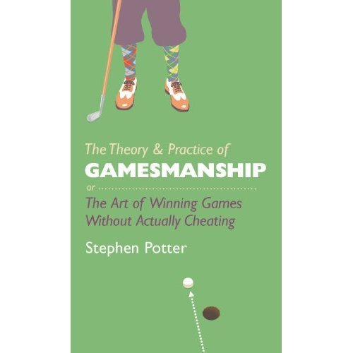 The Theory & Practice of Gamesmanship: or The Art of Winning Games Without Actually Cheating