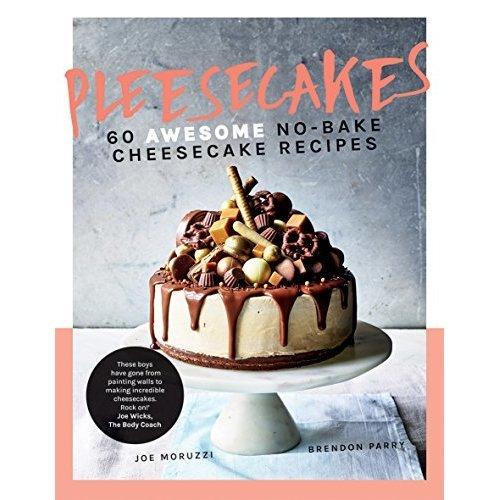Pleesecakes: 60 AWESOME no-bake cheesecake recipes
