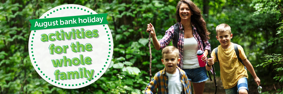 August bank holiday activities for the whole family