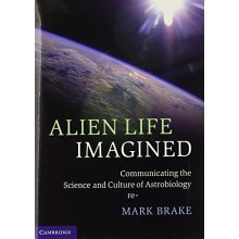 Alien Life Imagined: Communicating the Science and Culture of Astrobiology - Used