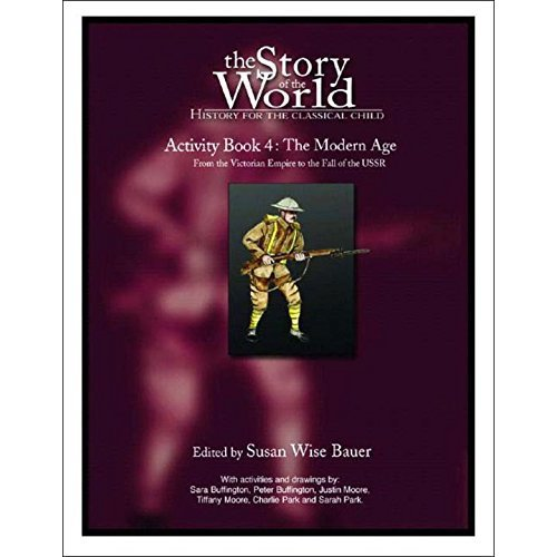 The Story of the World: Activity Book 4 - The Modern Age (From the Victorian Empire to the End of the USSR): The Modern Age - From the Victorian E...