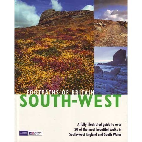 Footpaths of Britain, South West - A Fully Illustrated Guide to Over 30 of the most Beautiful Walks in South-West England and South Wales (Walking...