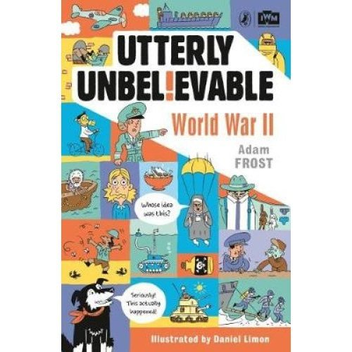 Utterly Unbelievable: WWII in Facts