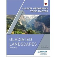 A-level Geography Topic Master: Glaciated Landscapes