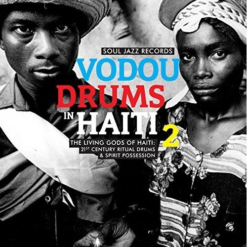 Soul Jazz Records Presents - Vodou Drums in Haiti 2: the Living Gods of Haiti - 21st Century Ritual Drums and Spirit Possession [CD]
