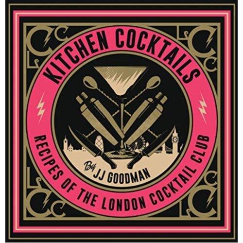 Kitchen Cocktails by Goodman & JJ