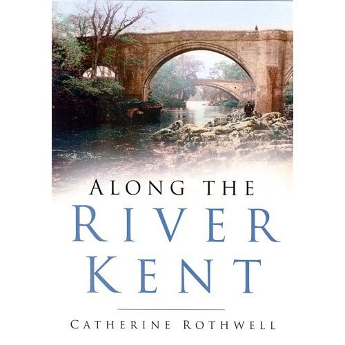 Along the River Kent (In Old Photographs)