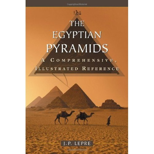 The Egyptian Pyramids: A Comprehensive, Illustrated Reference