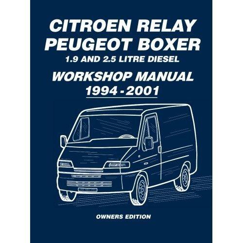 Citroen Relay Peugeot Boxer 1.9 and 2.5 Diesel Workshop Manual 1994-2001: Workshop Manual