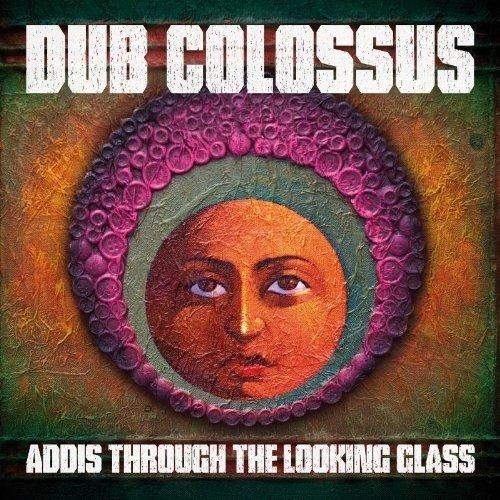 Dub Colossus - Addis Through the Looking Glass [CD]