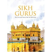 Sikh Gurus-The Lives And Times Of The Ten Sikh Gurus
