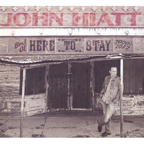 John Hiatt - Here to Stay - Best of 2000-2012 [CD]