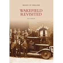 Wakefield Revisited (Archive Photographs: Images of England) - Used