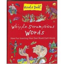 Whipple-Scrumptious Words - Have Fun Inventing Your OWn Roald Dahl Words