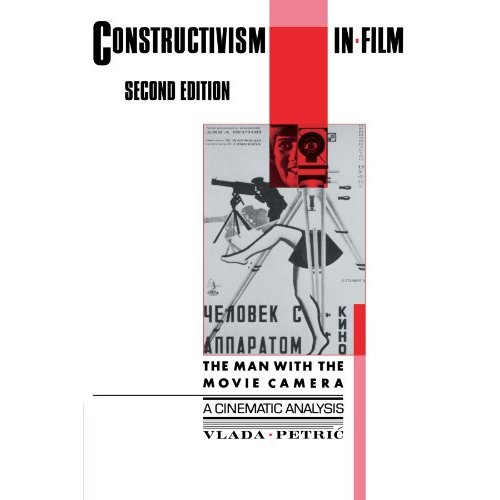 Constructivism in Film - A Cinematic Analysis Second Edition: The Man with the Movie Camera (Cambridge Studies in Film)