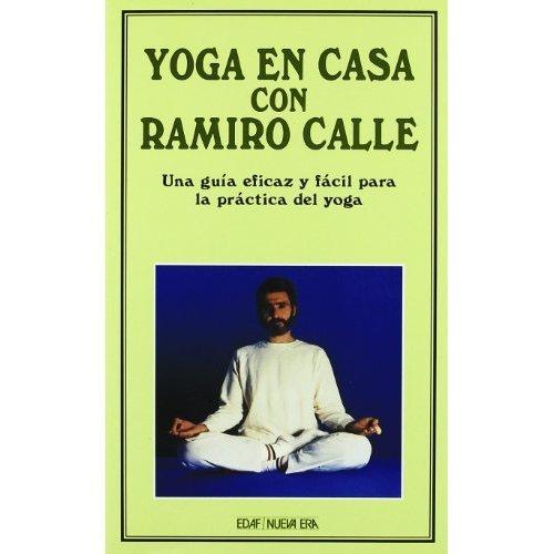 Yoga En LA Casa Con Ramiro Calle: Una Guia Eficaz Y Facil Para LA Practica Del Yoga
