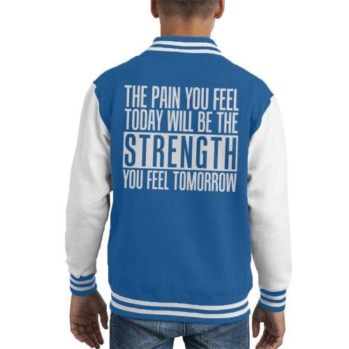 The Pain You Will Feel Will Be Your Strength Tomorrow Kid's Varsity Jacket