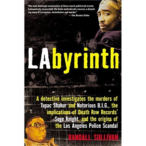 Labyrinth: A Detective Investigates the Murders of Tupac Shakur and Notorious B.I.G., the Implication of Death Row Records' Suge Knight, and the O...