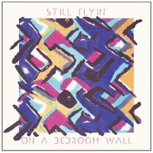 Still Flyin - on a Bedroom Wall [CD]