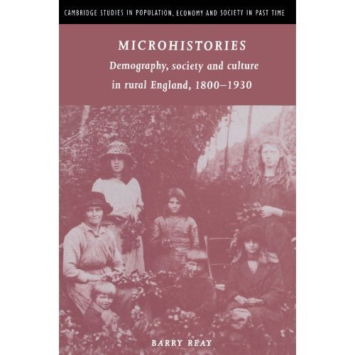 Microhistories: Demography, Society and Culture in Rural England, 1800-1930 (Cambridge Studies in Population, Economy and Society in Past Time)