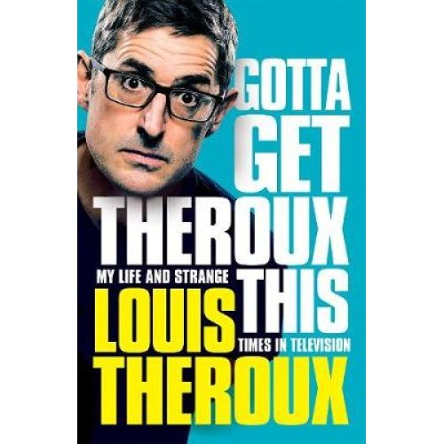 Gotta Get Theroux This - Louis Theroux