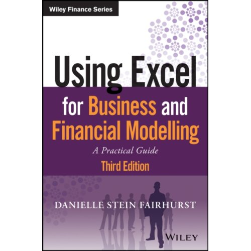 Using Excel for Business and Financial Modelling by Fairhurst & Danielle Stein