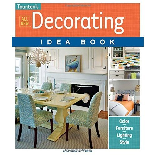 All New Decorating Idea Book: Color. Furniture. Lighting. Style (Taunton Idea Book)