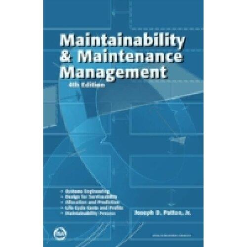 Maintainability & Maintenance Management by Jr. & Joseph D. Patton