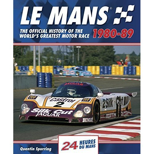 Le Mans: The Official History of the World's Greatest Motor Race, 1980-89 (Le Mans Official History)