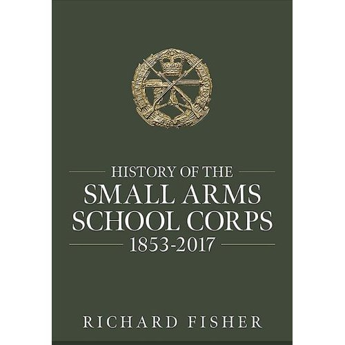 History of the Small Arms School Corps 1853-2017