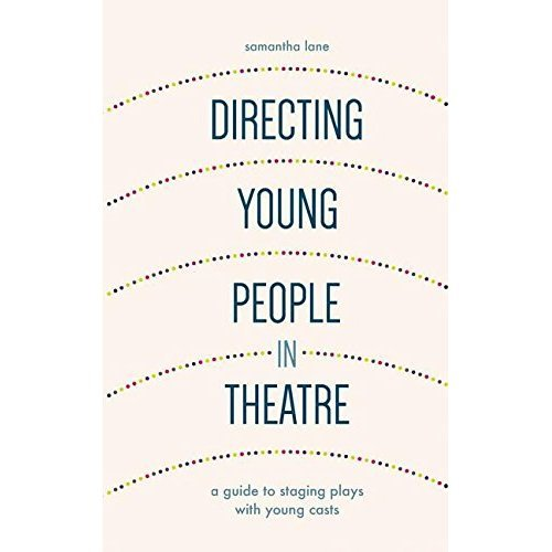 Directing Young People in Theatre: A Guide to Staging Plays with Young Casts